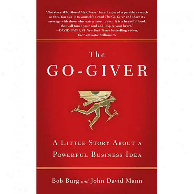 The Go-giver: A Small  Story Aboutt A Powerful Business Idea