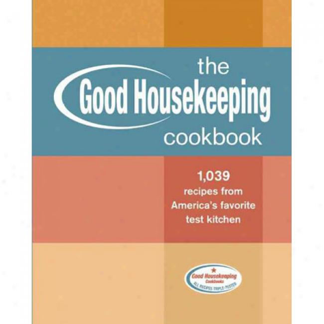 The Good Hohsekeeping Cookbook: 1,039 Recipes From America's Favorite Test Kitchen