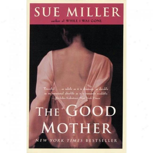 The Good Mother By Sue Miller, Isbn 0060505931