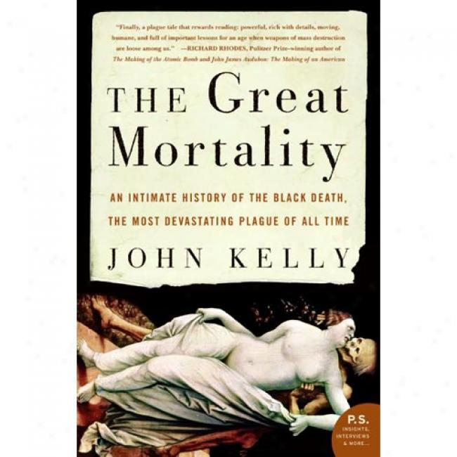 The Great Mortality: An Intimare History Of The Black Death, The Most Devastating Plague Of All Time