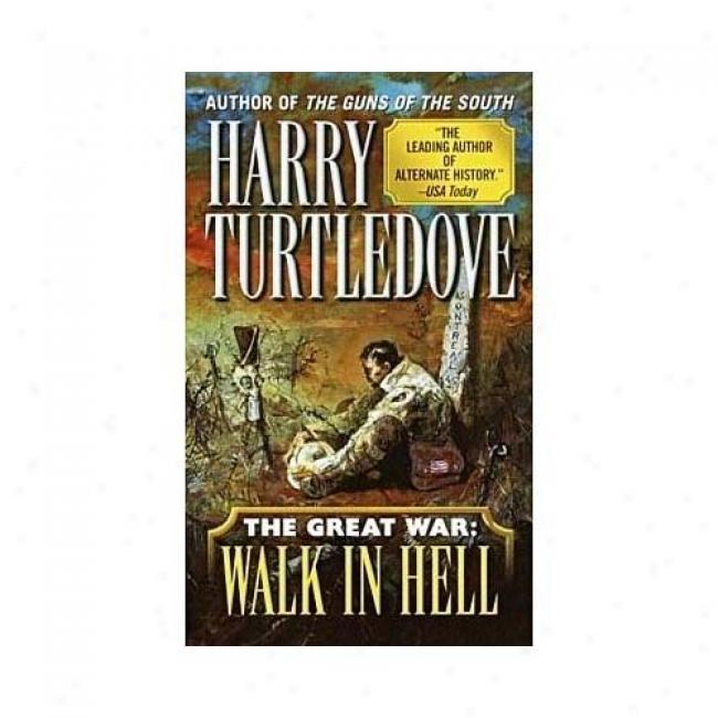 The Great War: Walk In Hell By Harry Turtledove, Isbn 0345405625