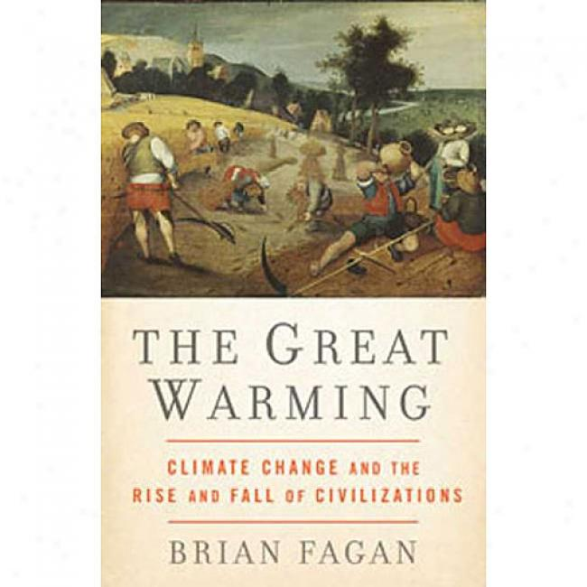 The Great Warming: Climate Change And The Rise And Fall Of Civilizatjons