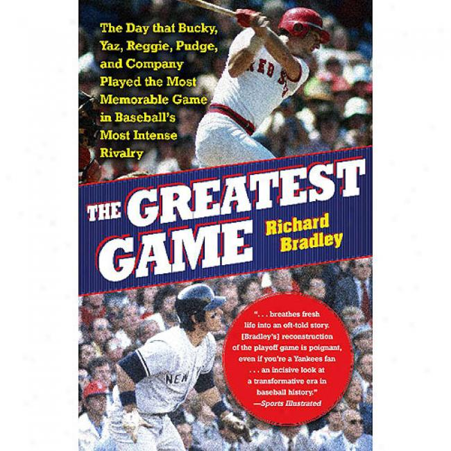The Greatest aGme: The Day That Bucky, Yaz, Reggie, Pudge, And Company Playsd The Most Memorable Game In Baseball's Most Intense Rivalry