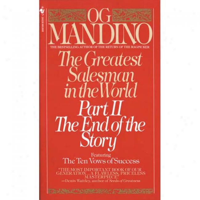 The Greatest Salesman In The World: Part Ii The End Of The Story B yOg Mandino, Isbn 0553276999