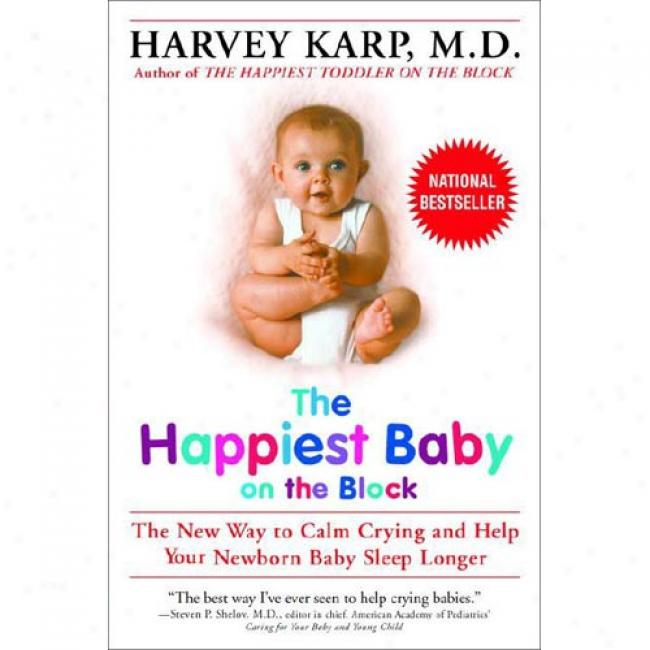 The aHppiest Baby On The Block: The New Way To Calm Crying And Help Your Baby Sleep Longer By Harvey Karp, Isbn 0553381466