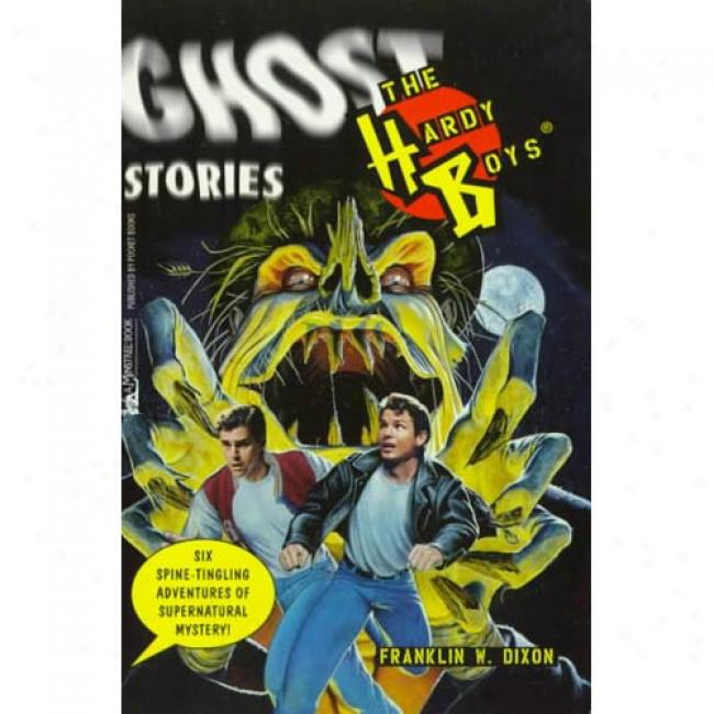 The Hardy Boys Ghost Stories By Franklin W. Dixon, Isb 0671691333