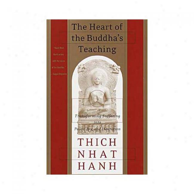 The Heart Of The Buddha's Teaching: Transforming Suffering Into Peace, Joy & Liberation: The Four Noble Truths, The Noble Eightfold Path, And Other Ba By Thich Nhat Hanh, Isbn 0767903602