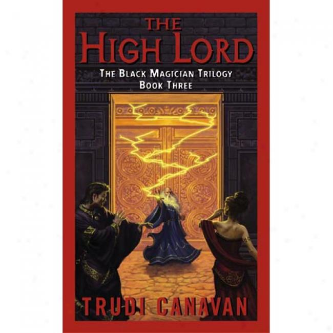 The High Lord: The Black Magician Trilogy Book 3 By Trudi Canavan, Isbn 0060575301