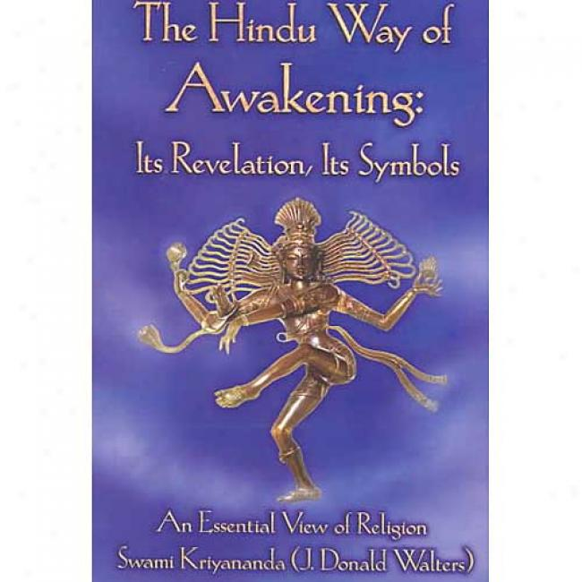 The Hindu Way Of Awakening: Its Revelation, Its Symbol, An Essential View Of Religion By J. Donald Walters, Isbn 1565897455