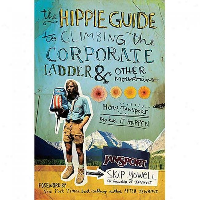 The Hippie Guide To Climbing The Corporate Ladder & Other Mountains: How Jansport Makes It Happen