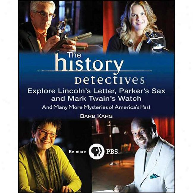 The History Detectives Explore Lincoln's Letter, Parker's Sax, And Mark Twain's Watch: And Many Greater degree of Mysteries Of America's Past