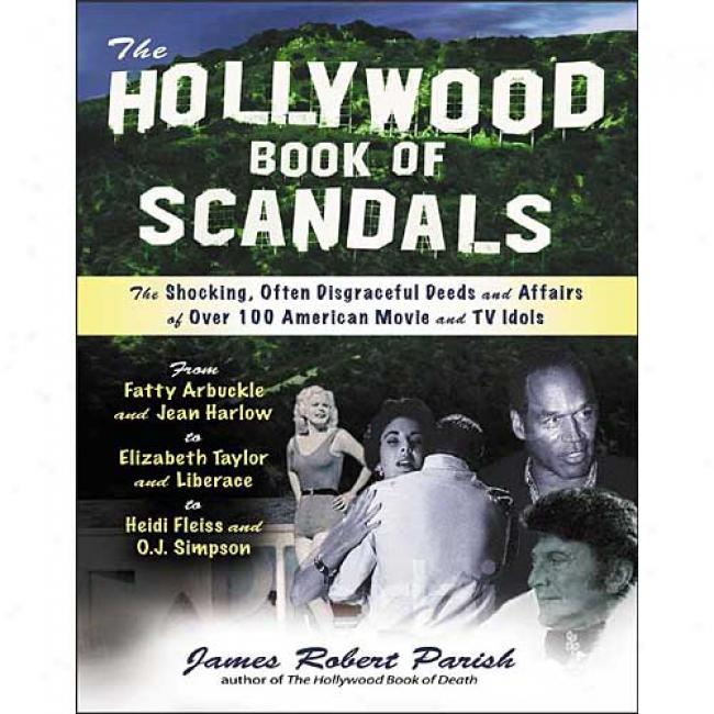 The Hollywood Book Of Scandais: The Shoking, Often Disgraceful Deeds And Affairs Of More Than 100 American Movie And Tv Idols