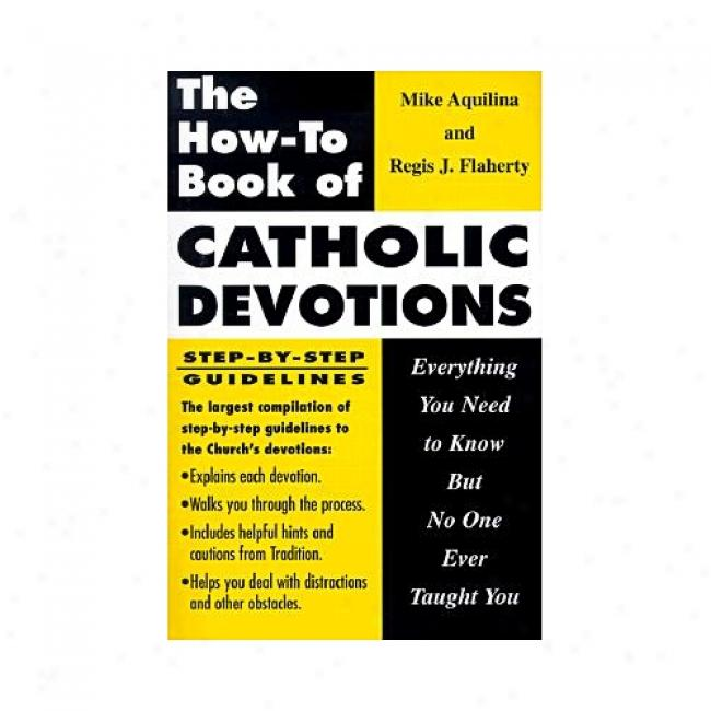 The How To Book Of Liberal Devotions: Evertthing You Want To Know Unless No One Ever Tight You By Mike Aquilina, Isbn 0879734159