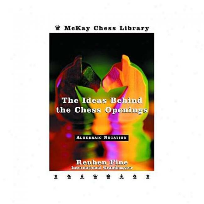 The Ideas Behimd The Chess Openings By Reuben Fine, Isbn 0812917561