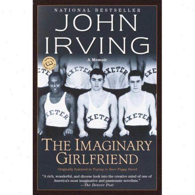 The Imaginary Girlfriend By John Irving, Isbn 0345458265