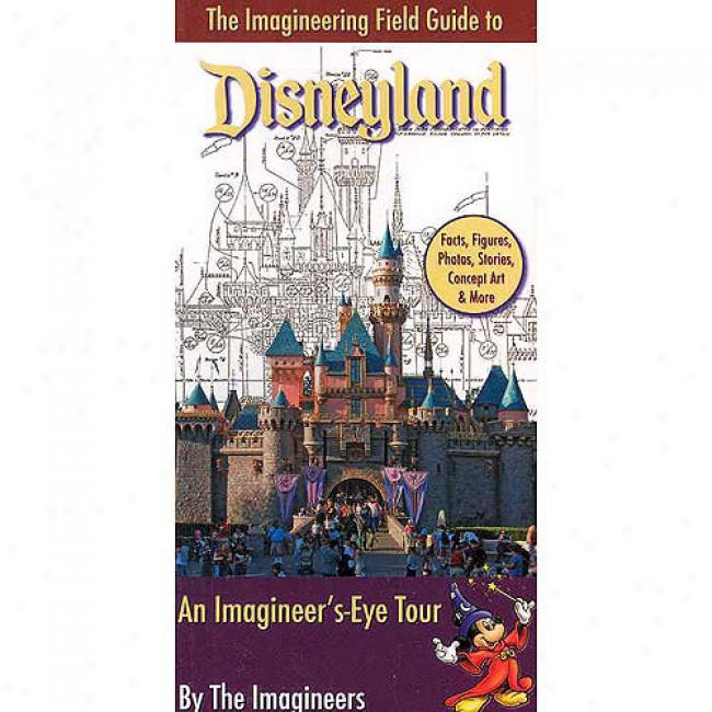 The Imagineering Field Guide To Disneyland: An Imagineer's-eye Tour