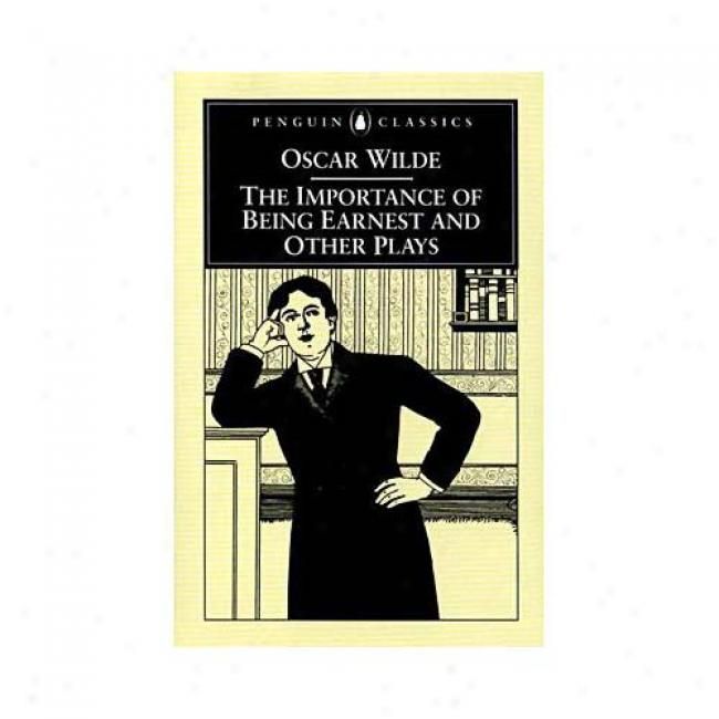 The Importznce Of Being Earnest And Other Plays By Oscar Wilde, Isbn 0140536065