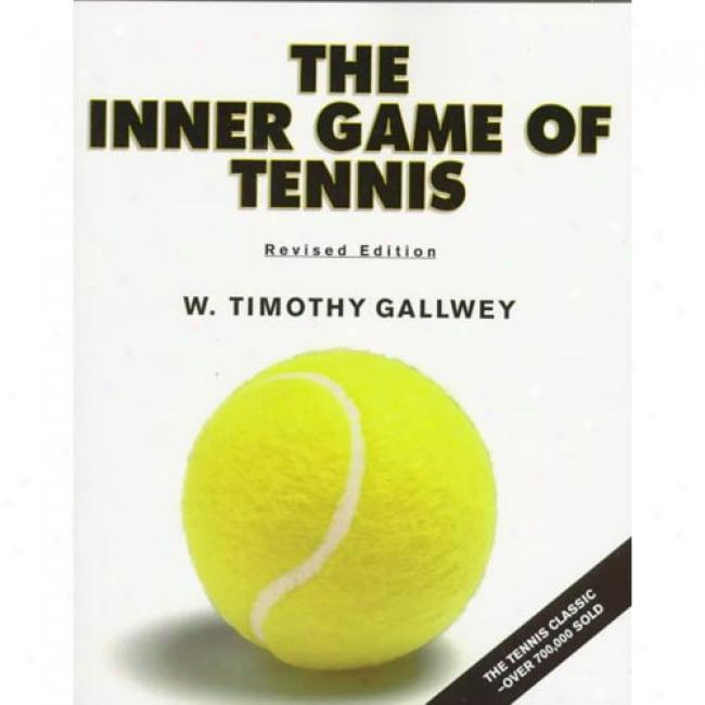 The Inner Game Of Tennis By W. Timothy Gallwe,y Isbn 0679778314