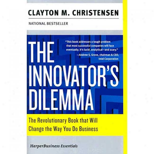 The Innovator's Dilemma: The Revolutionary Book That Will Change The Way You Do Business Near to Clayton M. Christensen, Isbn 0060521996