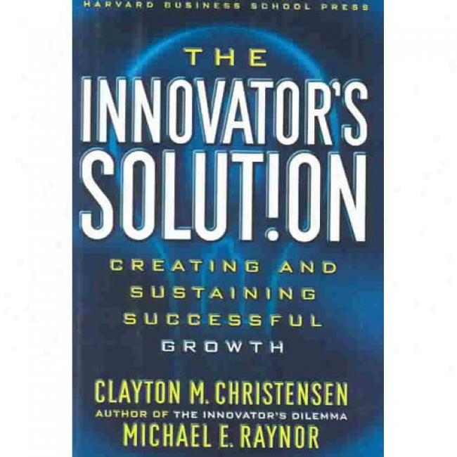 The Innovator's Solution By Clayton M. Christensen, Isbn 1578518520
