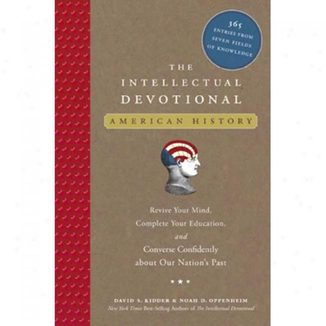 The Intellectua lDevotional: American History: Revive Your Mind, Complete Your Education, And Converse Confidently About Our Nation's Past