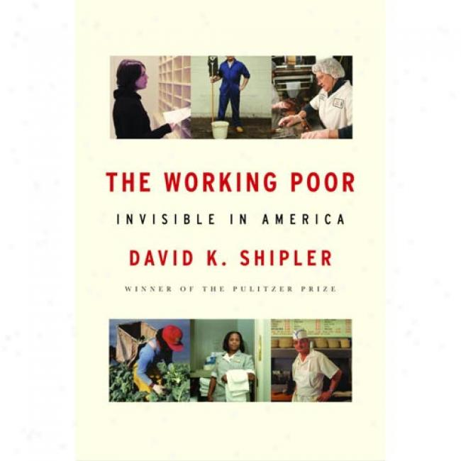 The Invisible Poor: America's Forgotten Workers By David K. Shipler, Isbn 0375408908
