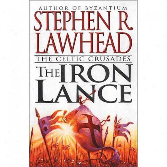 The Iron Lance By Stephen R. Lawhead, Isbn 0061051098