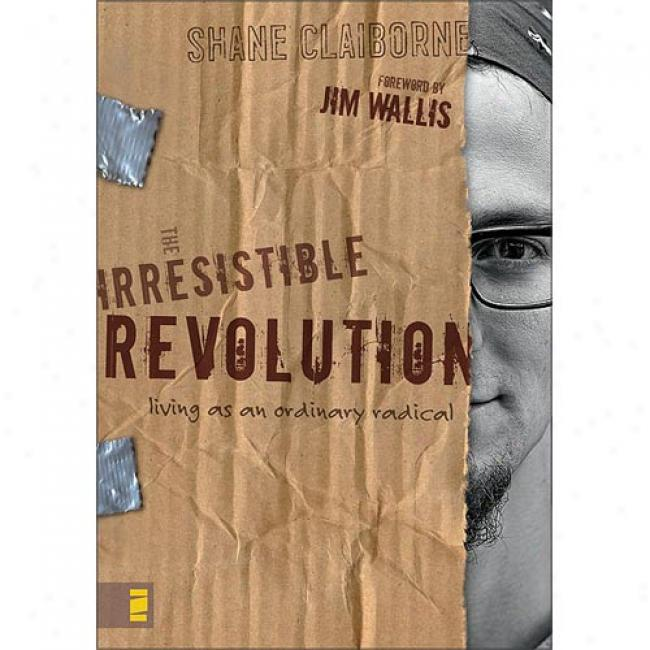 The Irresistible Revolution: Livint While An Ordinary Radical