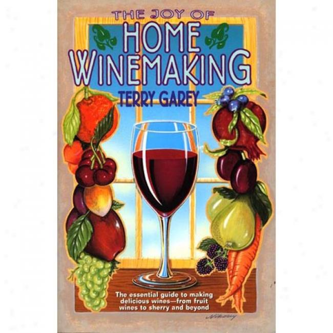 The Joy Of Home Winemaking By Terry Garey, Isbn 0380782278