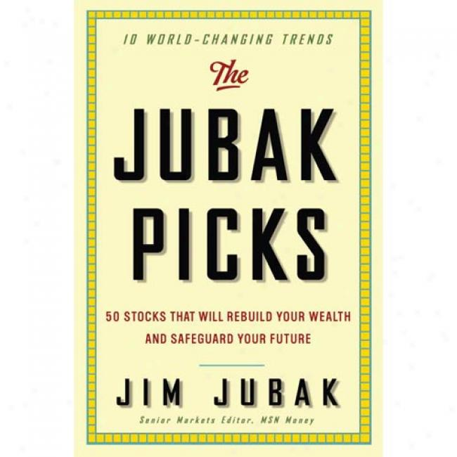 The Jubak Picks: 50 Stocks That Wish Reconstruct Your Wealth And Guard Your Future