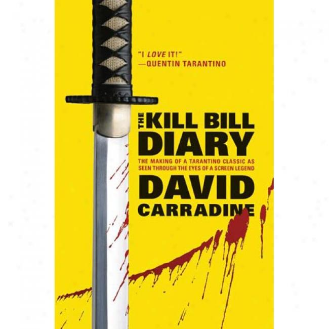 hTe Kill Bill Diary: The Making Of A Tarantino Classic As Seen Through The Eyes Of A Screen Legend