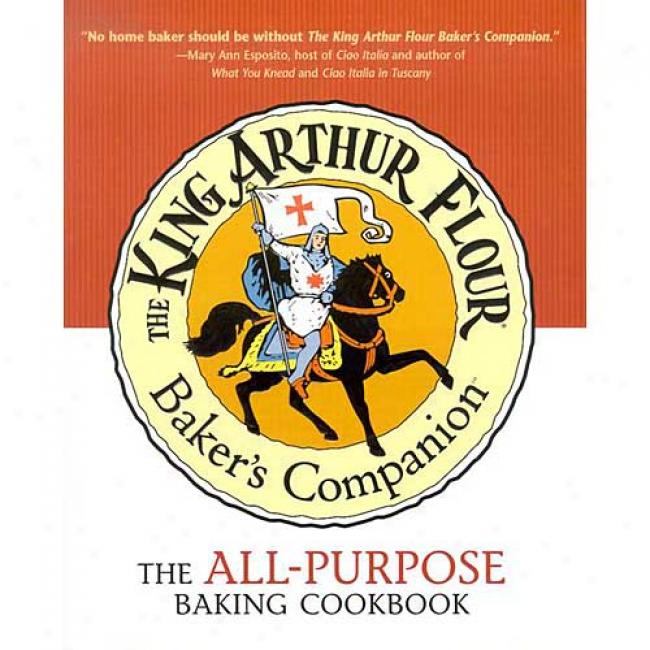 The King Arthur Flour Baker's Companion: The All-purpose Baking Cookbook By King Arthur Flour, Isbn 0881505811