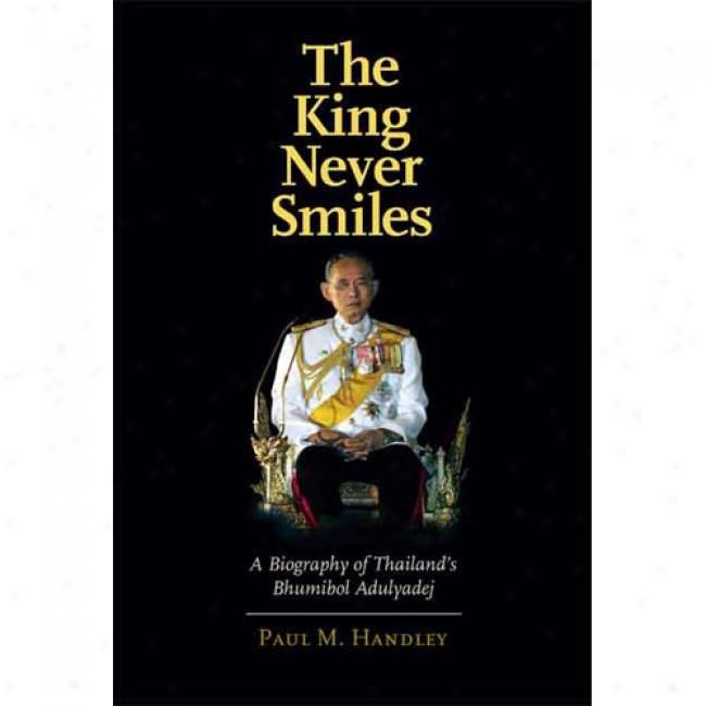 The King Nsver Smiles: A Biography Of Thailand's Bhumibol Adulyadej