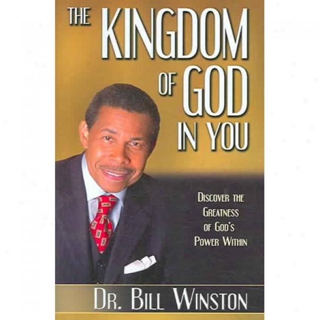 The Kingdom Of Jehovah In You: Discover The Greatness Of God's Power In the compass of