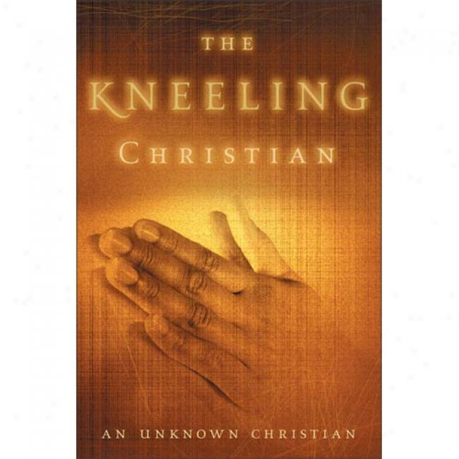 The Kneeling Christian By Christian Unknown, Isbn 0310334918