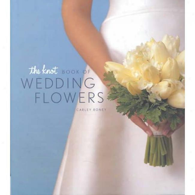 The Knot Book Of Wedcing Flowers By Carley Roney, Isbn 0811832635