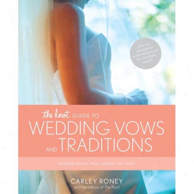 The Knot Guide-book To Wedding Words And Music: Vows, Traditions, Readings, Rituals, Music, Dances, Speeches And Toasts By Carley Roney, Isbn 0767902483