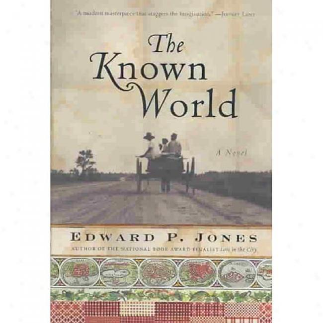 The Known World By Edward P. Jones, Isbn 0060557540
