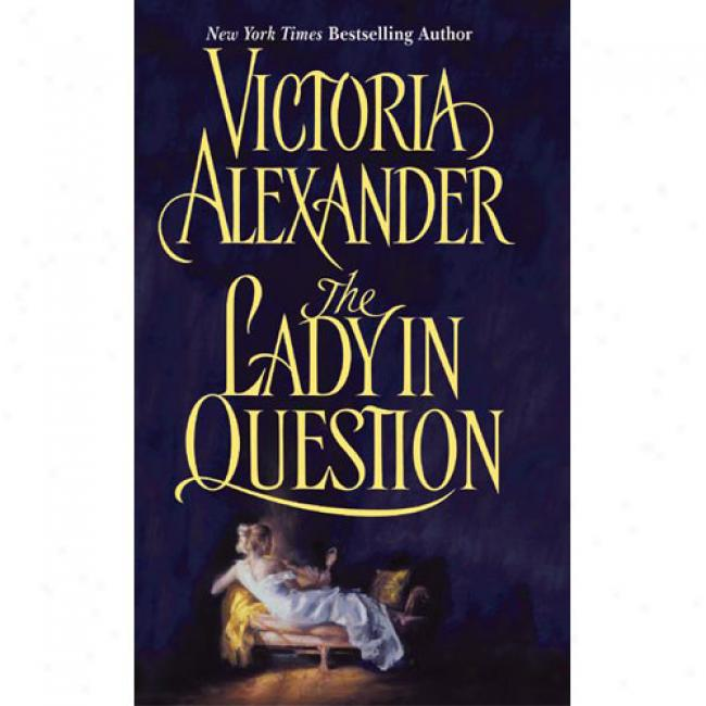The Lady In Question In the name of Victoria Alexander, Isbn 0060517611
