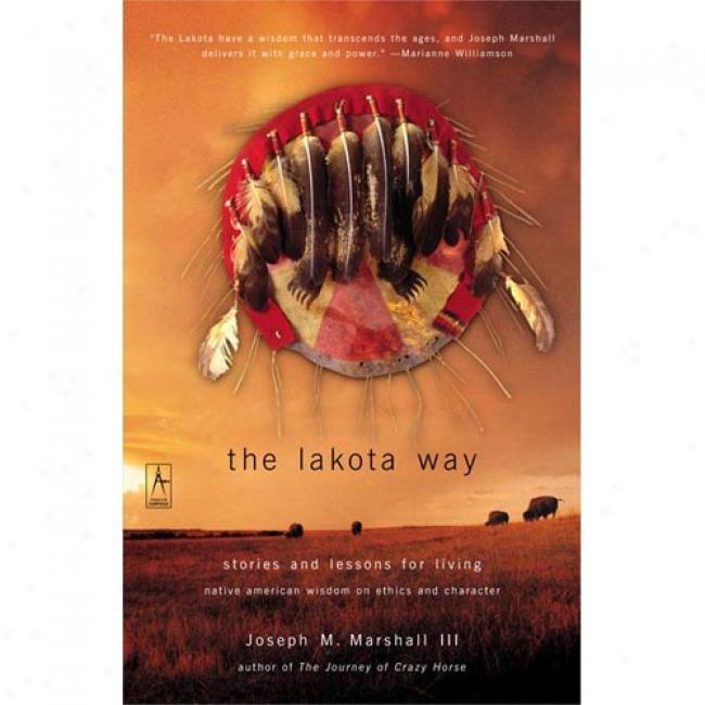 The Lakota Way: Storied And Lessons For Living; Natice American Wisdom On Ethics And Character By Marshall, Joseph M., Iii, Isbn 0142196096