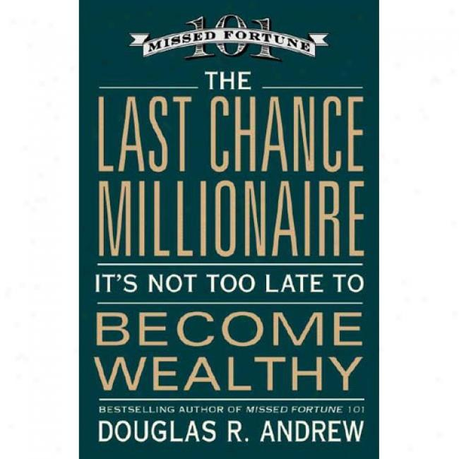 The Final Chance Millionaire: It's Not Too Late To Become Wealthy