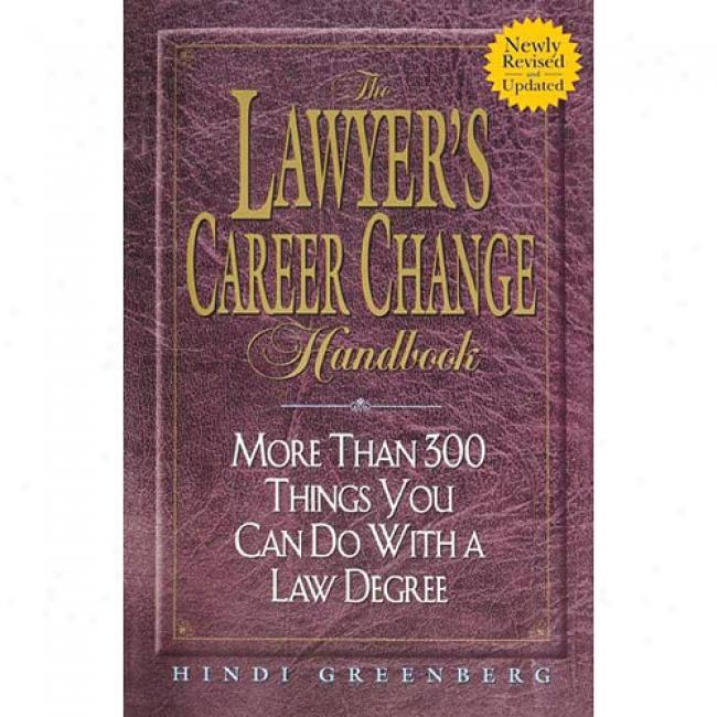 The Lawyer's Career Change Handbook: More Than 300 Things You Can Do With A Law Degree By Hindi Greenberg, Isbn 0380795728