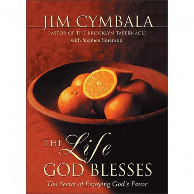 The Life God Blesses: The Secret Of Enjoying God's Favor By Jim Cymbala, Isbn 0310242029