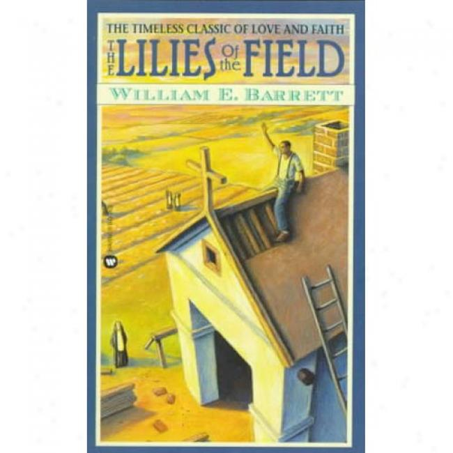 The Lilies Of The Field By William E. Barrett, Isbn 0446315001