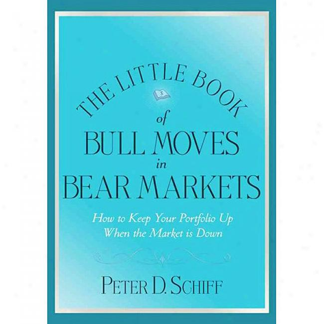 The Little Book Of Bull Moves In Bear Markets: How To Keep Your Portfolio Up When The Market Is Don