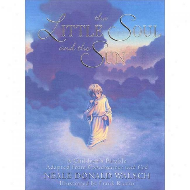 The Little Soul And The Sun: A Children's Parable Adapted From Conversations With God By Neale Donald Walsch, Isbn 1471740872