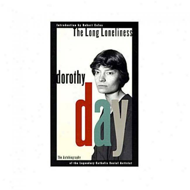 The Long Loneliness: The Autobiography Of Dorothy Day By Dorothy Day, Isbn 0060617519