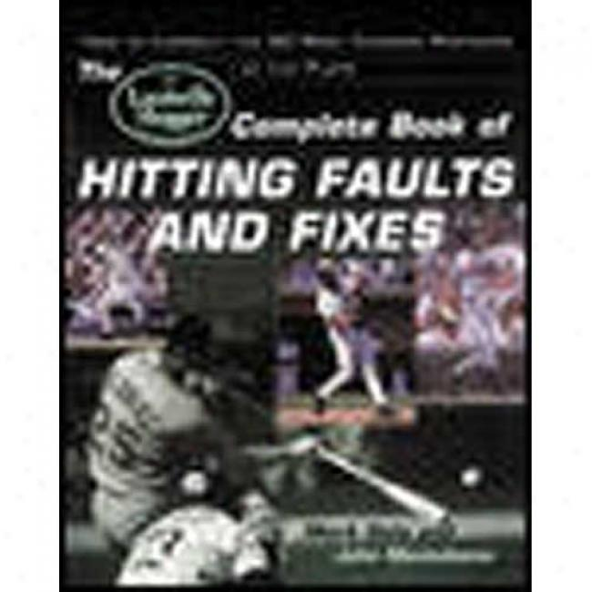 The Louisville Slugger Complete Book Of Hitting Faults And Fixes: How To Detect And Correct The 50 Most Comm0n Mistwkes At The Plate By John Monteleone, Isbn 0809298013