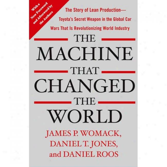 The Machine That Changed The World: The Story Of Lean Production-- Toyota's Secret Weapon In The Global Car Wars That Is Now Revolutionizung World Ind