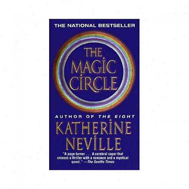 The Magic Circle By Katherine Neville, Isbn 0345423135